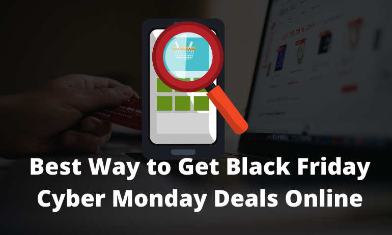 Best Way to Get Black Friday Cyber Monday Deals Online