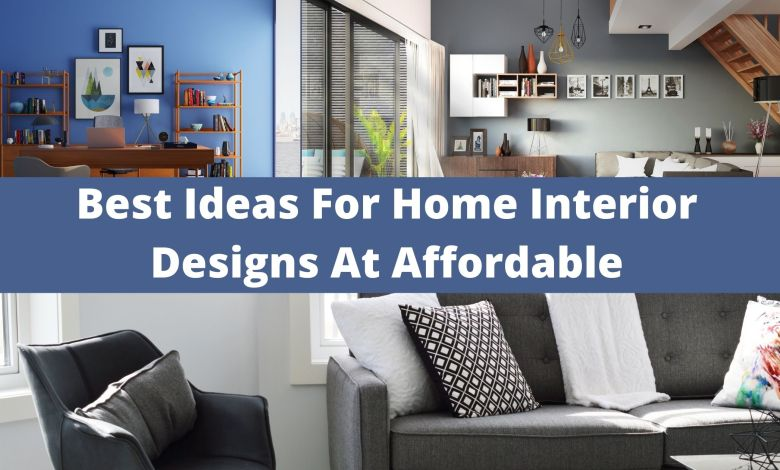 Best Ideas For Home Interior Designs At Affordable