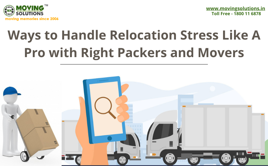 Ways to Handle Relocation Stress Like A Pro with Right Packers and Movers