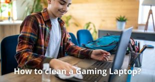 How to clean a Gaming Laptop